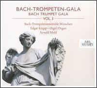 Bach Trumpet Gala, Vol. 3 - Alexander Lang (tympani [timpani]); Arnold Mehl (trumpet); Bach-Trompetenensemble Munchen; Edgar Krapp (organ);...