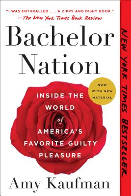 Bachelor Nation: Inside the World of America's Favorite Guilty Pleasure - Kaufman, Amy