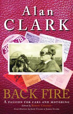 Back Fire: A Passion for Cars and Motoring - Clark, Alan