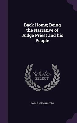 Back Home; Being the Narrative of Judge Priest and His People - Cobb, Irvin S 1876-1944