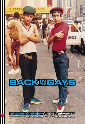 Back in the Days - Shabazz, Jamel (Photographer), and Fab 5 Freddy (Introduction by), and Paniccioli, Ernie (Text by)