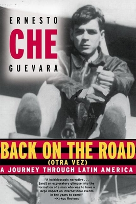 Back on the Road: A Journey Through Latin America - Guevara, Ernesto Che, and Camillier, Patrick (Translated by), and Granado, Alberto (Foreword by)