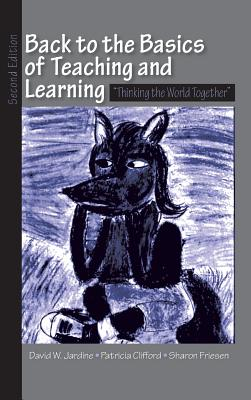 Back to the Basics of Teaching and Learning: Thinking the World Together - Jardine, David W.