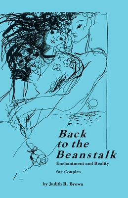 Back to the Beanstalk: Enchantment and Reality for Couples - Brown, Judith R