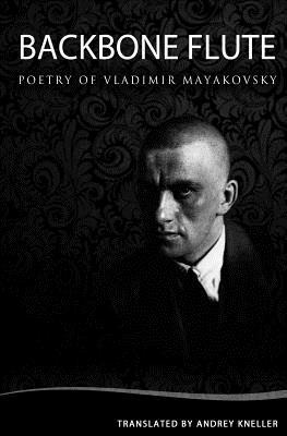Backbone Flute: Selected Poetry of Vladimir Mayakovsky - Kneller, Andrey