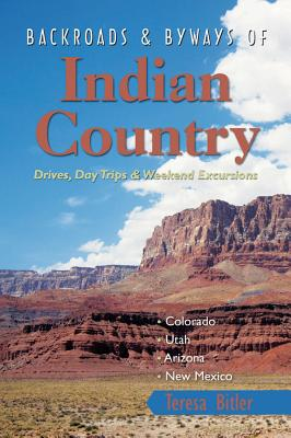Backroads & Byways of Indian Country: Drives, Day Trips & Weekend Excursions - Bitler, Teresa