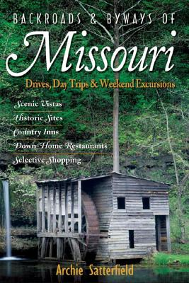 Backroads & Byways of Missouri: Drives, Day Trips & Weekend Excursions - Satterfield, Archie
