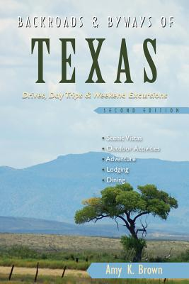 Backroads & Byways of Texas: Drives, Day Trips & Weekend Excursions - Brown, Amy K