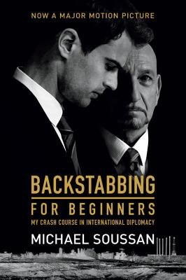 Backstabbing for Beginners: My Crash Course in International Diplomacy - Soussan, Michael