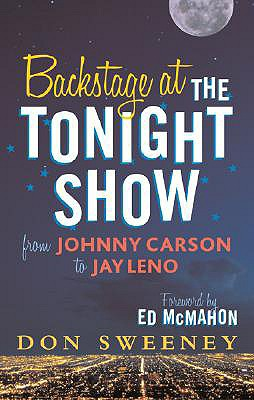Backstage at the Tonight Show: From Johnny Carson to Jay Leno - Sweeney, Don, and McMahon, Ed (Foreword by)