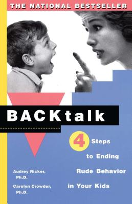 Backtalk: Four Steps to Ending Rude Behavior in Your Kids - Ricker, Audrey, PH.D., and Crowder, Carolyn, PH.D.