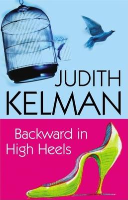 Backward in High Heels - Kelman, Judith