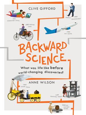 Backward Science: What Was Life Like Before World-Changing Discoveries? - Gifford, Clive