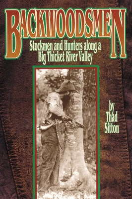 Backwoodsmen: Stockmen and Hunters Along a Big Thicket River Valley - Sitton, Thad