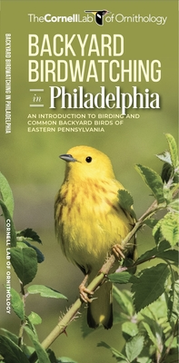 Backyard Birdwatching in Philadelphia: An Introduction to Birding and Common Backyard Birds of Eastern Pennsylvania - Cornell Lab of Ornithology, The