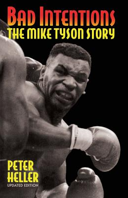 Bad Intentions: The Mike Tyson Story - Heller, Peter