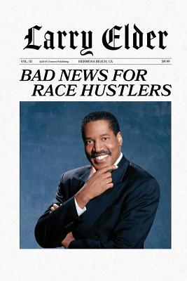 Bad News for Race Hustlers - Elder, Larry
