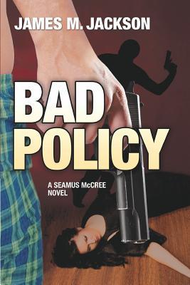 Bad Policy - Jackson, James M