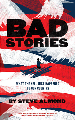 Bad Stories: What the Hell Just Happened to Our Country - Almond, Steve, Professor