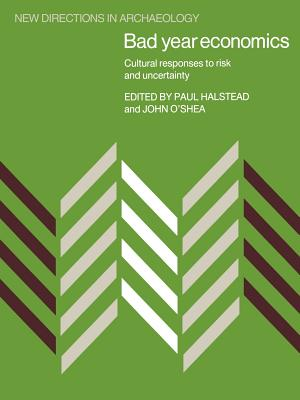 Bad Year Economics: Cultural Responses to Risk and Uncertainty - Halstead, Paul (Editor)