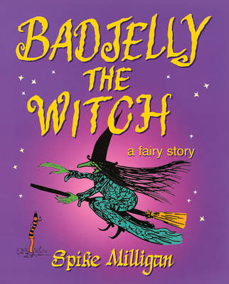 Badjelly The Witch: A Fairy Story - Milligan, Spike