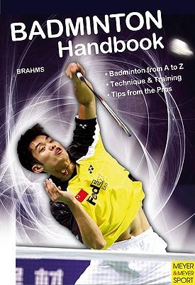 Badminton Handbook: Training, Tactics, Competition - Brahms, Bernd-Volker