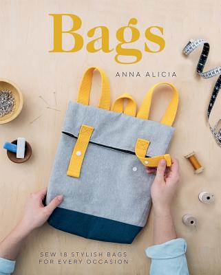 Bags: Sew 18 Stylish Bags for Every Occasion - Alicia, Anna