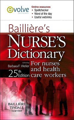 Bailliere's Nurses' Dictionary: For Nurses and Healthcare Workers - Weller, Barbara F