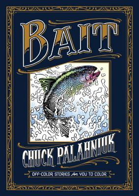 Bait: Off-Color Stories for You to Color - Palahniuk, Chuck