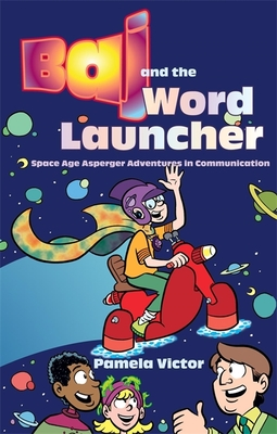 Baj and the Word Launcher: Space Age Asperger Adventures in Communication - Victor, Pamela