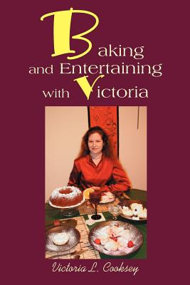 Baking and Entertaining with Victoria - Cooksey, Victoria L