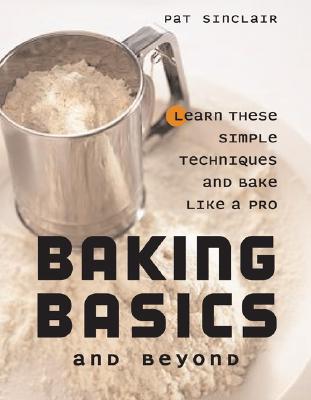 Baking Basics and Beyond - Sinclair, Pat
