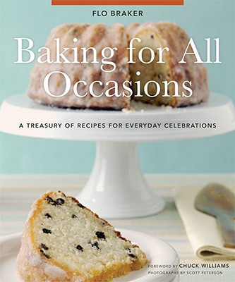 Baking for All Occasions: A Treasury of Recipes for Everyday Celebrations - Braker, Flo, and Peterson, Scott (Photographer), and Williams, Chuck (Foreword by)