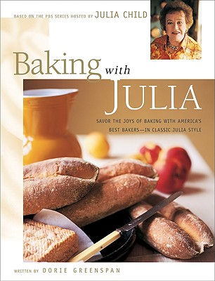 Baking with Julia: Sift, Knead, Flute, Flour, and Savor... - Child, Julia