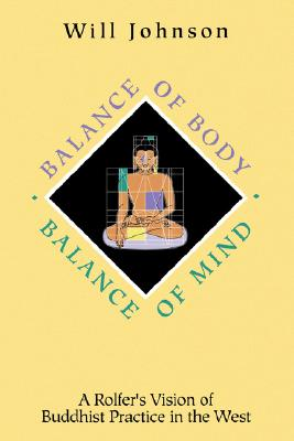 Balance of Body, Balance of Mind: A Rolfer's Vision of Buddhist Practice in the West - Johnson, Will