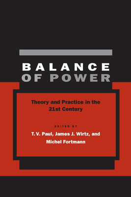 Balance of Power: Theory and Practice in the 21st Century - Paul, T V, Professor (Editor), and Wirtz, James J (Editor), and Fortmann, Michel (Editor)
