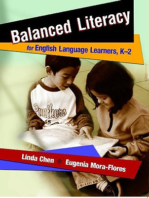 Balanced Literacy for English Language Learners, K-2 - Chen, Linda, and Mora-Flores, Eugenia