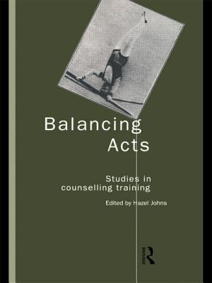 Balancing Acts: Studies in Counselling Training - Johns, Hazel, Ms. (Editor)