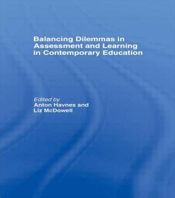 Balancing Dilemmas in Assessment and Learning in Contemporary Education - Havnes, Anton (Editor), and McDowell, Liz (Editor)