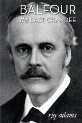 Balfour: The Last Grandee - Adams, R J Q