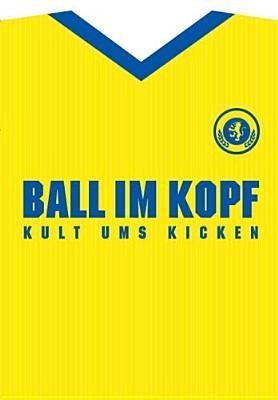 Ball Im Kopf: Kult Ums Kicken - Jockel, Nils (Editor)