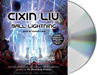 Ball Lightning - Liu, Cixin, and Martinsen, Joel (Translated by), and Chin, Feodor (Read by)