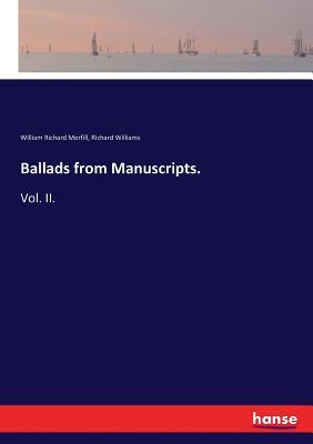 Ballads from Manuscripts. - Morfill, William Richard, and Williams, Richard