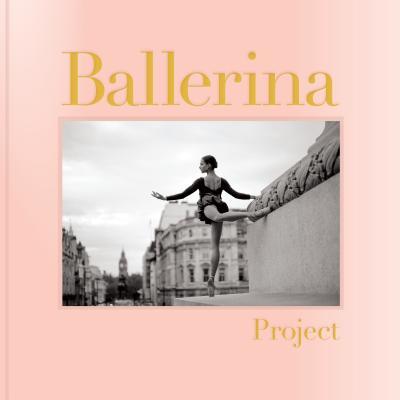 Ballerina Project: (ballerina Photography Books, Art Fashion Books, Dance Photography) - Shitagi, Dane (Photographer)