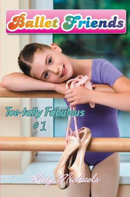 Ballet Friends #1 Toe-Tally Fabulous - Michaels, Kitty