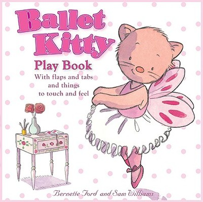 Ballet Kitty Play Book: With Flaps and Tabs and Things to Touch and Feel - Ford, Bernette
