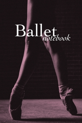 Ballet Notebook: Blank Lined Journal For Dancers & Dance Lovers - Design, On Pointe