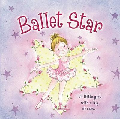 Ballet Star: A Little Girl with a Big Dream... - Baxter, Nicola, and Cooper, Gill