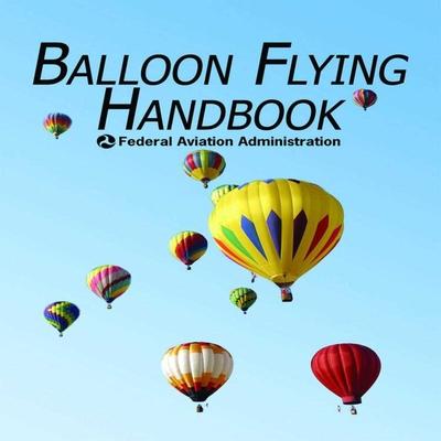 Balloon Flying Handbook - Federal Aviation Administration (FAA)