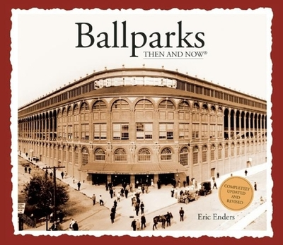 Ballparks Then & Now - Enders, Eric